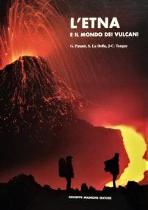 L'Etna e il mondo dei vulcani, di Giuseppe Patanè, Santo L Delfa e Jean-Claude Tanguy, pubblicato da Maimone nel 2004